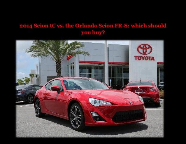 Scion tC vs. the Orlando Scion FR-S: which should you buy?