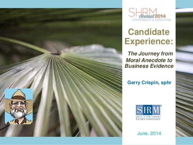Presenter Name June xx, 2014 Presenter Contact Info INSERT SESSION TITLE Gerry Crispin, sphr June, 2014 Candidate Experien...