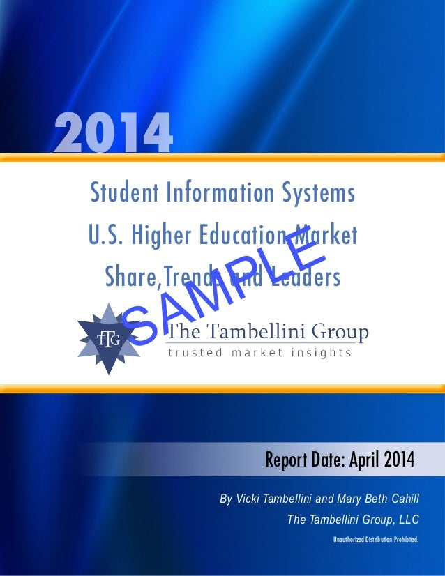 2014 Student Information Systems U.S. Higher Education Market Share,Trends and Leaders Report Date: April 2014 By Vicki Ta...