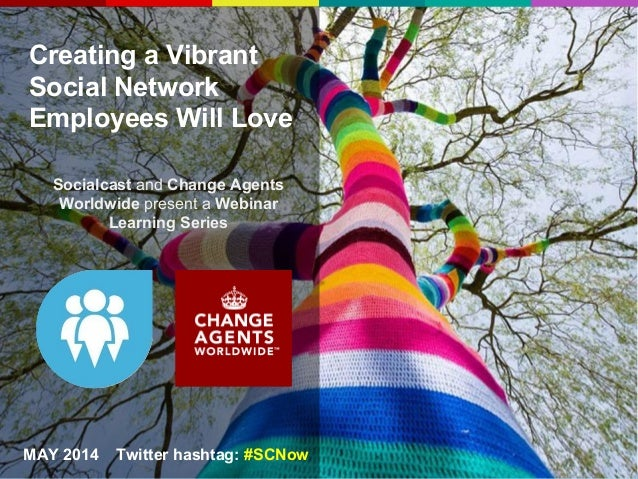 Creating a Vibrant Social Network Employees Will Love Socialcast and Change Agents Worldwide present a Webinar Learning Se...
