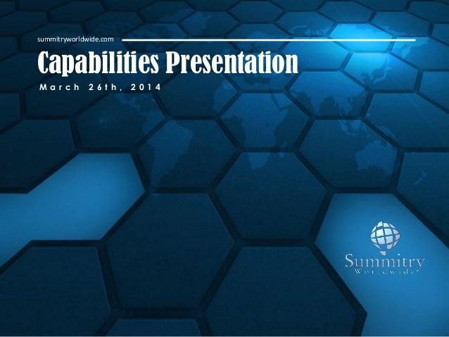 Capabilities Presentation summitryworldwide.com M a r c h 2 6 t h , 2 0 1 4
