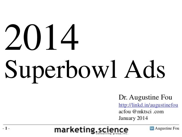 2014 Superbowl Ads Dr. Augustine Fou http://linkd.in/augustinefou acfou @mktsci .com January 2014 -1-  Augustine Fou