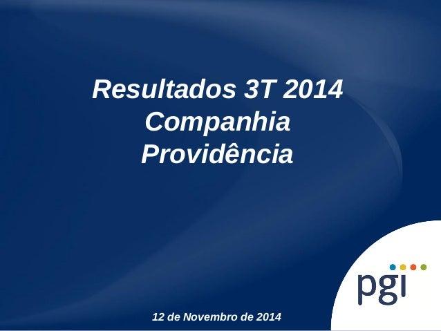 Resultados 3T 2014  Companhia  Providência  12 de Novembro de 2014