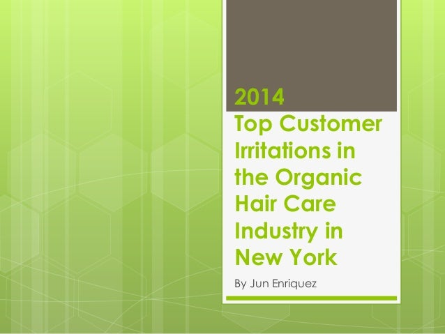 2014 Top Customer Irritations in the Organic Hair Care Industry in New York By Jun Enriquez