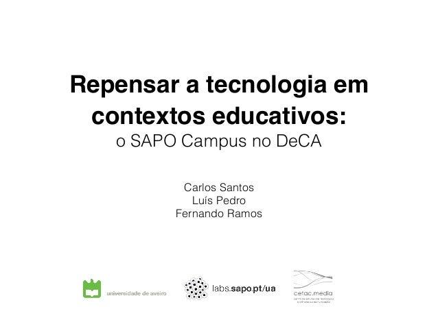 Repensar a tecnologia em contextos educativos: o SAPO Campus no DeCA Carlos Santos Luís Pedro Fernando Ramos