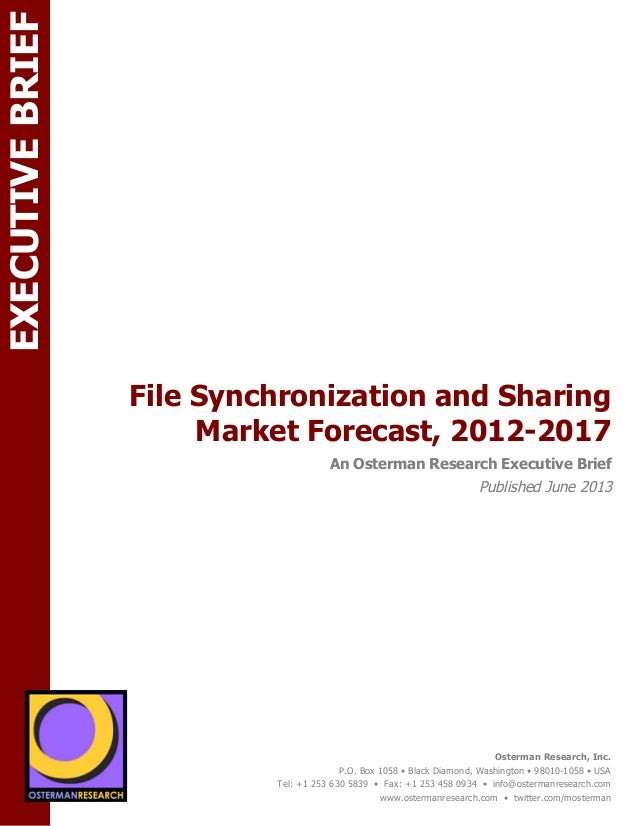 EXECUTIVE BRIEF File Synchronization and Sharing Market Forecast, 2012-2017  ON  An Osterman Research Executive Brief  Pub...