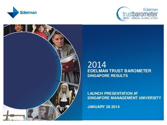 2014  EDELMAN TRUST BAROMETER SINGAPORE RESULTS  LAUNCH PRESENTATION AT SINGAPORE MANAGEMENT UNIVERSITY JANUARY 28 2014