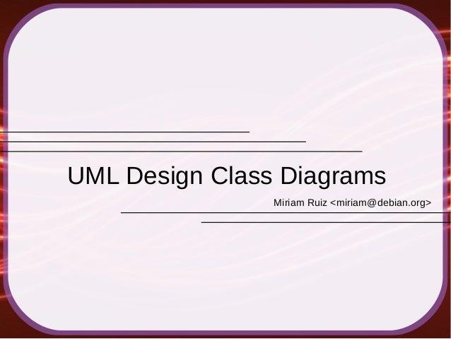 Miriam Ruiz <miriam@debian.org> UML Design Class Diagrams