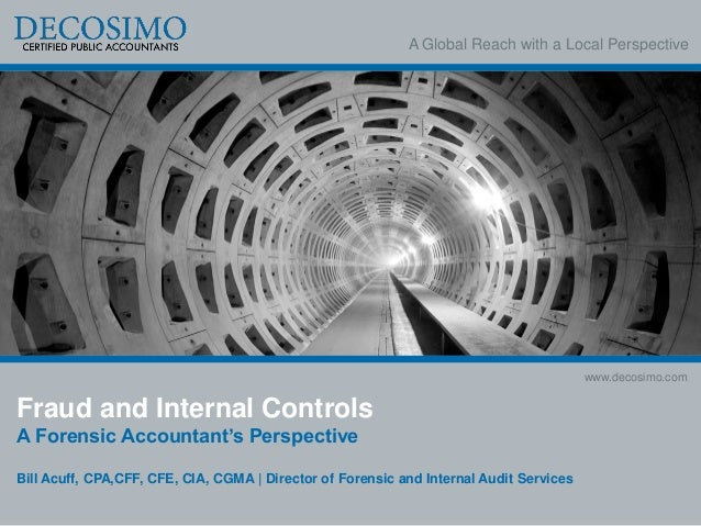 A Global Reach with a Local Perspective www.decosimo.com Fraud and Internal Controls A Forensic Accountant's Perspective B...