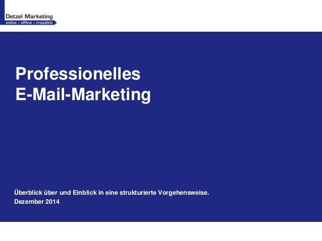 Professionelles  E-Mail-Marketing  Überblick über und Einblick in eine strukturierte Vorgehensweise.  Dezember 2014