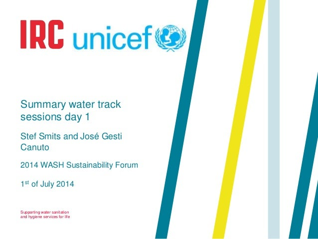 Supporting water sanitation and hygiene services for life 1st of July 2014 Summary water track sessions day 1 Stef Smits a...