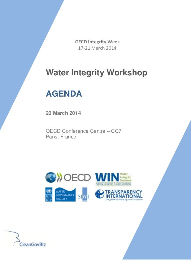 Water Integrity Workshop AGENDA 20 March 2014 OECD Conference Centre – CC7 Paris, France OECD Integrity Week 17-21 March 2...