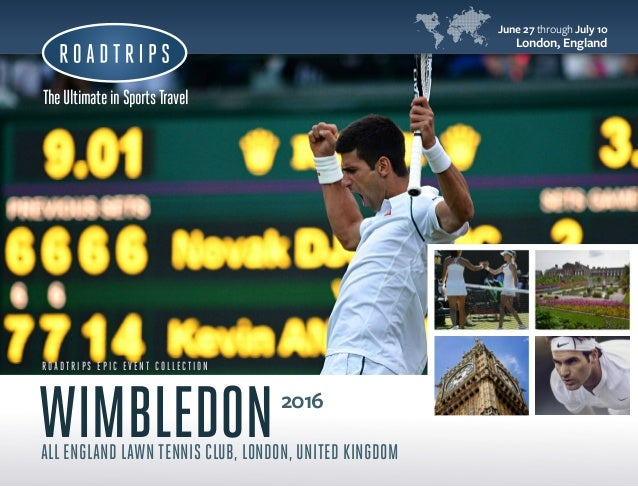 11 2 TheUltimateinSportsTravel R O A D T R I P S E P I C E V E N T C O L L E C T I O N 2016 ALL ENGLAND LAWN TENNIS CLUB, ...