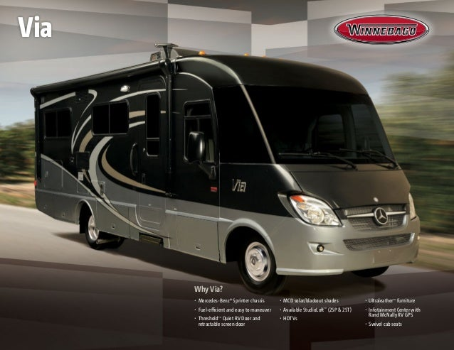 Why Via?•	 Mercedes-Benz® Sprinter chassis•	 Fuel-efficient and easy to maneuver•	 Threshold™Quiet RV Door andretractable ...