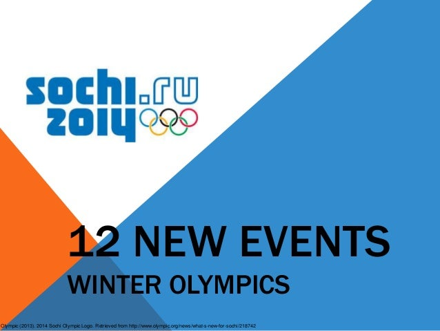 12 NEW EVENTS WINTER OLYMPICS Olympic (2013). 2014 Sochi Olympic Logo. Retrieved from http://www.olympic.org/news/what-s-n...
