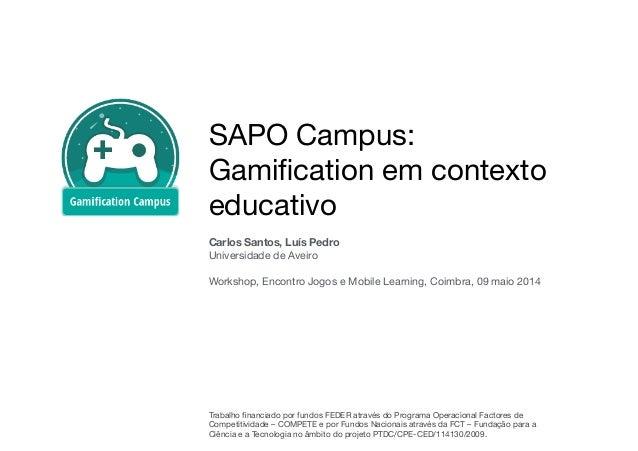 SAPO Campus:  Gamification em contexto educativo Carlos Santos, Luís Pedro Universidade de Aveiro  ! Workshop, Encontro Jog...