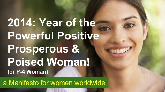 2014: Year of the Powerful Positive Prosperous & Poised Woman! (or P-4 Woman)  a Manifesto for women worldwide