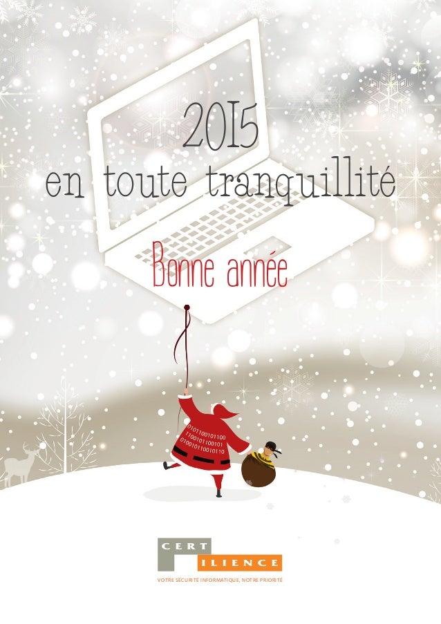 VOTRE SÉCURITÉ INFORMATIQUE, NOTRE PRIORITÉ 2015 en toute tranquillité Bonne année