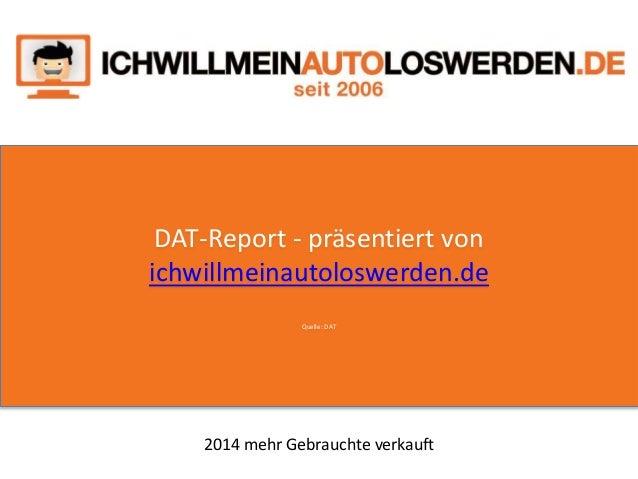 DAT-Report - präsentiert von ichwillmeinautoloswerden.de Quelle: DAT 2014 mehr Gebrauchte verkauft