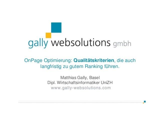 OnPage Optimierung: Qualitätskriterien, die auch langfristig zu gutem Ranking führen. Matthias Gally, Basel Dipl. Wirtscha...