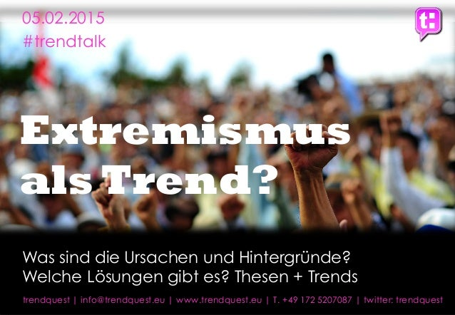 1 Extremismus als Trend? trendquest | info@trendquest.eu | www.trendquest.eu | T. +49 172 5207087 | twitter: trendquest 05...
