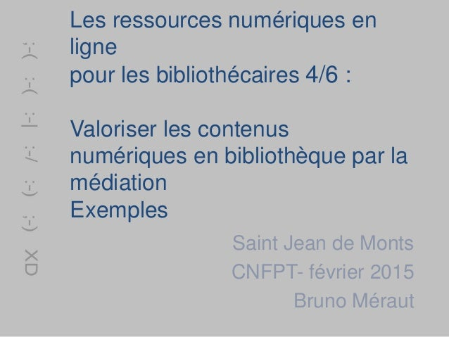 Les ressources numériques en ligne pour les bibliothécaires 4/6 : Valoriser les contenus numériques en bibliothèque par la...
