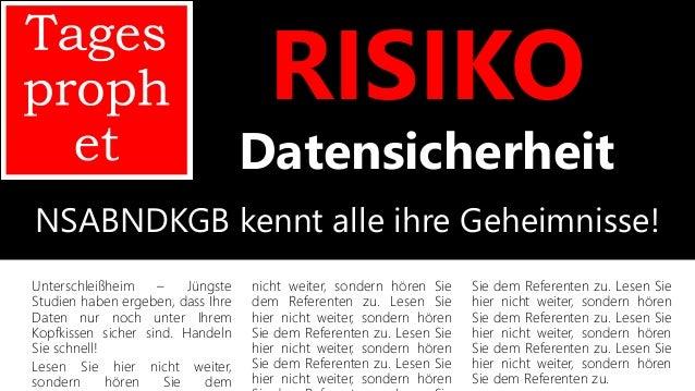 RISIKO Datensicherheit NSABNDKGB kennt alle ihre Geheimnisse! Unterschleißheim – Jüngste Studien haben ergeben, dass Ihre ...