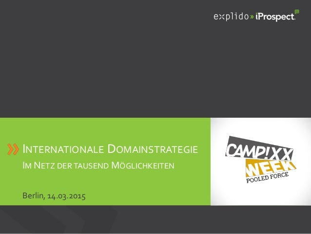 AUGBURG XX.XX.201X INHALTS- TEXT FOLIE INTERNATIONALE DOMAINSTRATEGIE IM NETZ DER TAUSEND MÖGLICHKEITEN Berlin, 14.03.2015