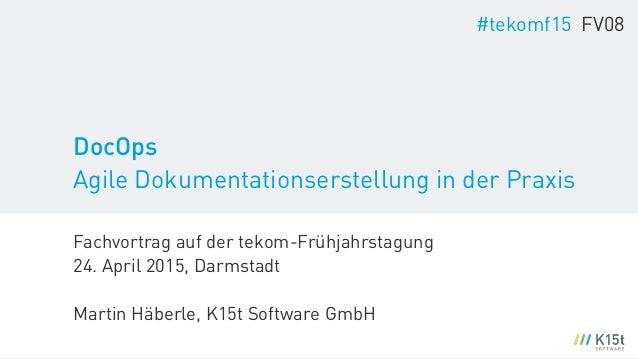 Fachvortrag auf der tekom-Frühjahrstagung 24. April 2015, Darmstadt ! Martin Häberle, K15t Software GmbH #tekomf15 FV08 D...