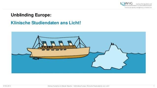 07.05.2015 Andrea Kamphuis & Natalie Masche / Unblinding Europe: Klinische Studiendaten ans Licht! 1 Unblinding Europe: Kl...