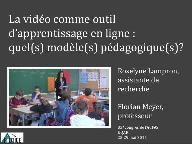 La vidéo comme outil d'apprentissage en ligne : quel(s) modèle(s) pédagogique(s)? Roselyne Lampron, assistante de recherch...