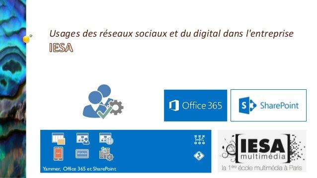 Usages des réseaux sociaux et du digital dans l'entreprise Yammer, Office 365 et SharePoint