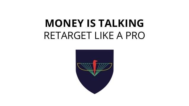 MONEY IS TALKING RETARGET LIKE A PRO