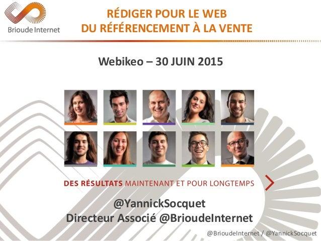 @BrioudeInternet / @YannickSocquet RÉDIGER POUR LE WEB DU RÉFÉRENCEMENT À LA VENTE Webikeo – 30 JUIN 2015 @YannickSocquet ...