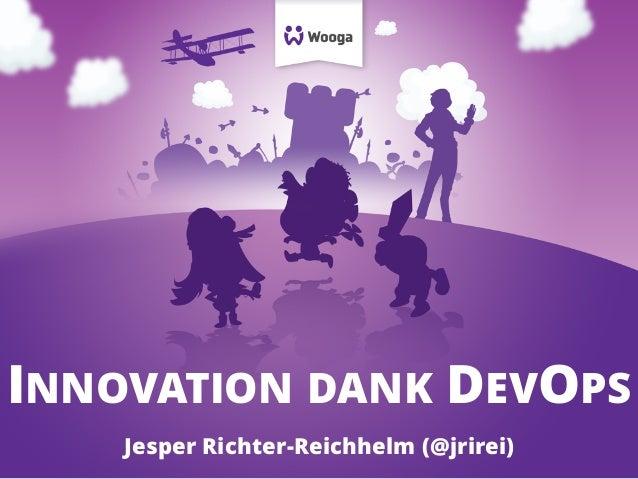 INNOVATION DANK DEVOPS Jesper Richter-Reichhelm (@jrirei)