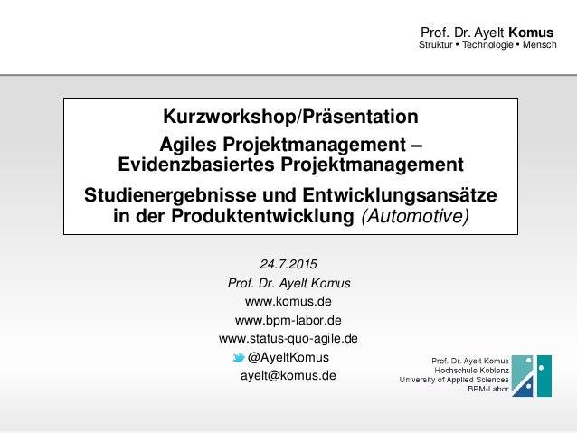 www.komus.de Struktur  Technologie  Mensch Prof. Dr. Ayelt Komus Kurzworkshop/Präsentation Agiles Projektmanagement – Ev...