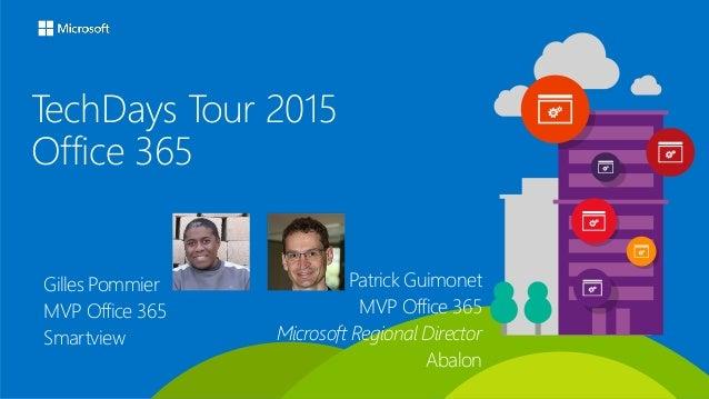 TechDays Tour 2015 Office 365 Gilles Pommier MVP Office 365 Smartview Patrick Guimonet MVP Office 365 Microsoft Regional D...