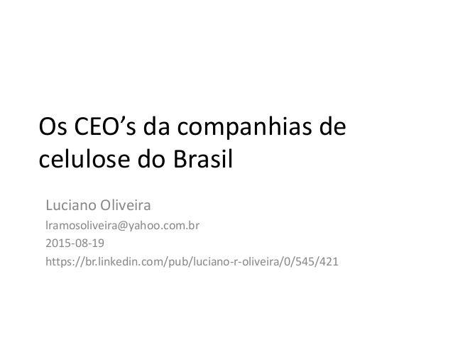 Os CEO's da companhias de celulose do Brasil Luciano Oliveira lramosoliveira@yahoo.com.br 2015-08-19 https://br.linkedin.c...