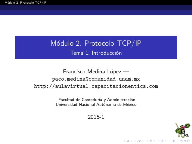 M´odulo 2. Protocolo TCP/IP M´odulo 2. Protocolo TCP/IP Tema 1. Introducci´on Francisco Medina L´opez — paco.medina@comuni...