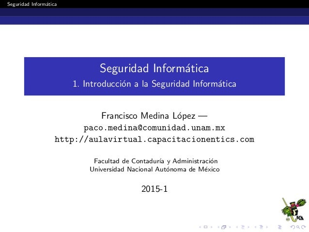Seguridad Inform´atica Seguridad Inform´atica 1. Introducci´on a la Seguridad Inform´atica Francisco Medina L´opez — paco....