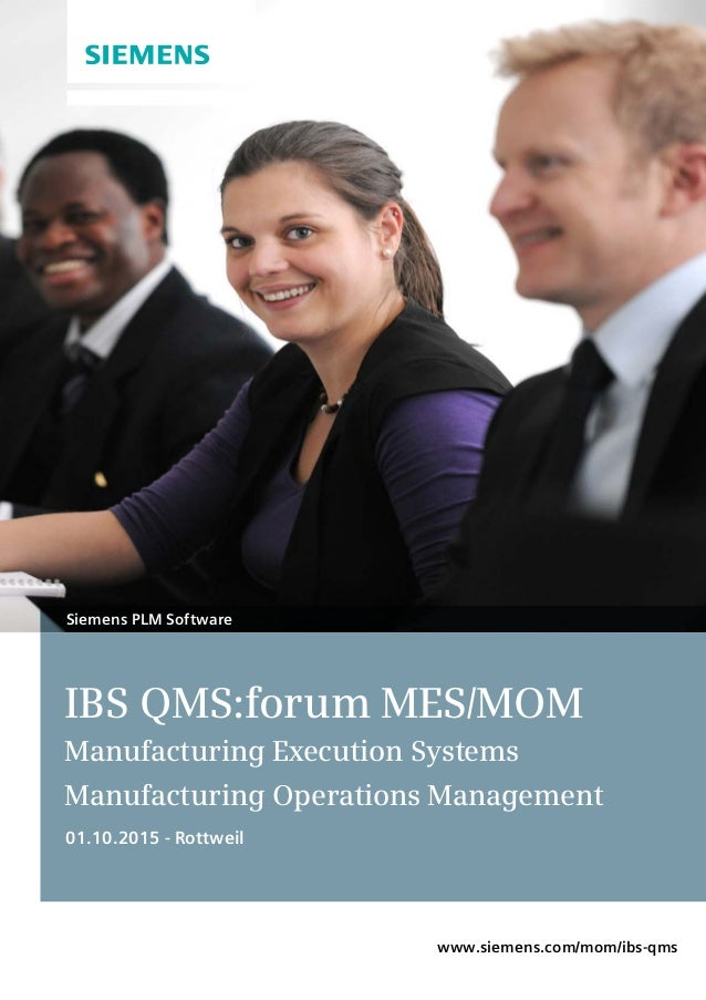 IBS QMS:forum MES/MOM Manufacturing Execution Systems Manufacturing Operations Management 01.10.2015 - Rottweil Siemens PL...