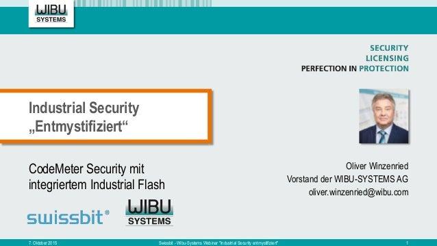 CodeMeter Security mit integriertem Industrial Flash Oliver Winzenried Vorstand der WIBU-SYSTEMS AG oliver.winzenried@wibu...