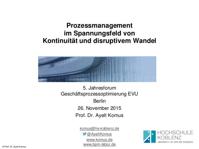© Prof. Dr. Ayelt Komus Prozessmanagement im Spannungsfeld von Kontinuität und disruptivem Wandel 5. Jahresforum Geschäfts...