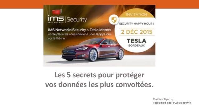Les 5 secrets pour protéger vos données les plus convoitées. Mathieu Rigotto, Responsable pôle CyberSécurité
