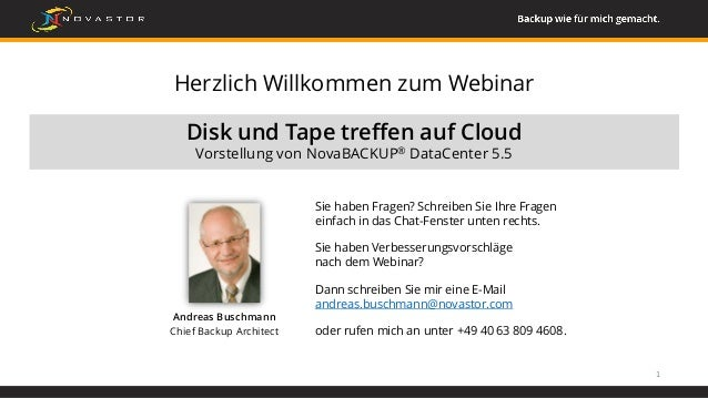 Herzlich Willkommen zum Webinar Disk und Tape treffen auf Cloud Vorstellung von NovaBACKUP® DataCenter 5.5 Sie haben Frage...