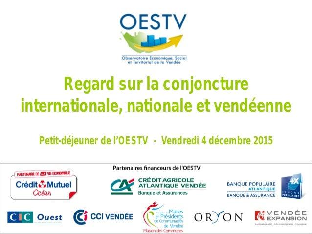 Regard sur la conjoncture internationale, nationale et vendéenne Petit-déjeuner de l'OESTV - Vendredi 4 décembre 2015