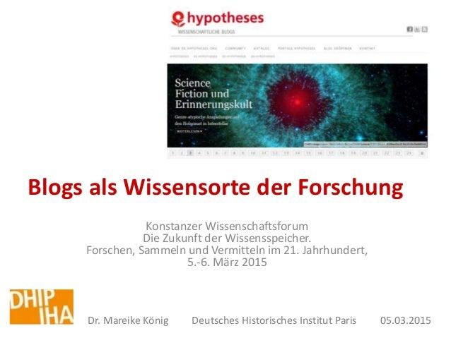 Blogs als Wissensorte der Forschung Konstanzer Wissenschaftsforum Die Zukunft der Wissensspeicher. Forschen, Sammeln und V...