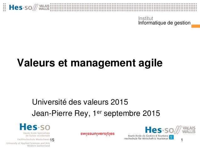 Institut Informatique de gestion Valeurs et management agile Université des valeurs 2015 Jean-Pierre Rey, 1er septembre 20...