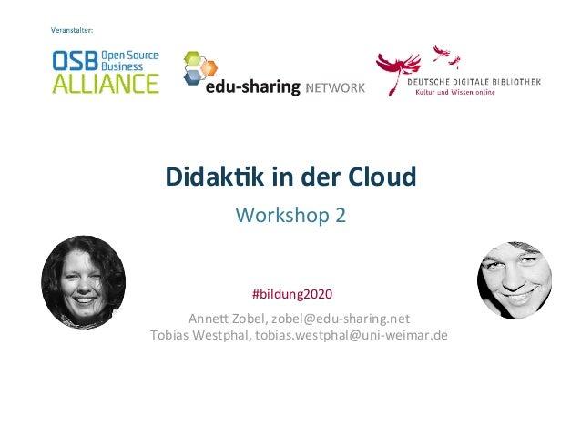 Didak&k  in  der  Cloud     Workshop  2   Anne-  Zobel,  zobel@edu-‐sharing.net   Tobias  Westphal,...