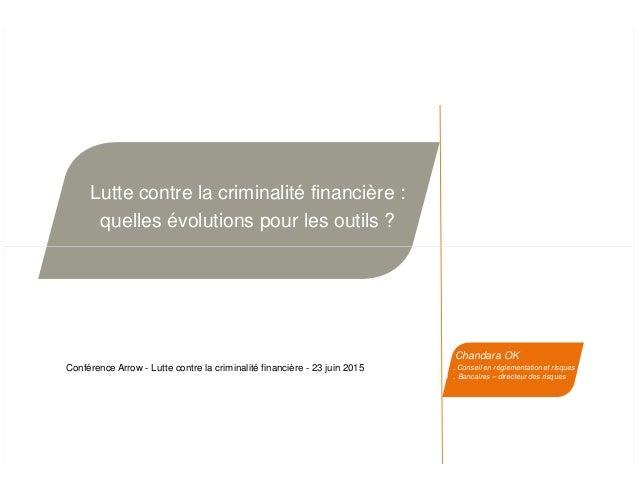 Lutte contre la criminalité financière : quelles évolutions pour les outils ? Chandara OK . . Conseil en réglementation et...
